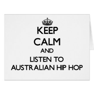 Keep calm and listen to AUSTRALIAN HIP HOP Greeting Cards