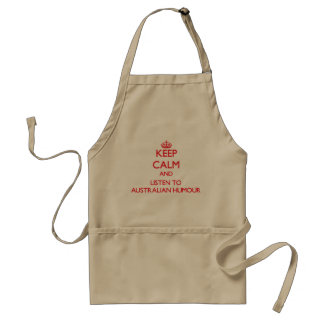 Keep calm and listen to AUSTRALIAN HUMOUR Aprons