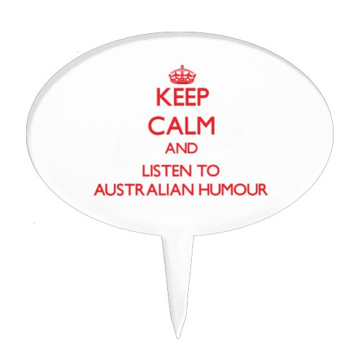 Keep calm and listen to AUSTRALIAN HUMOUR Cake Topper