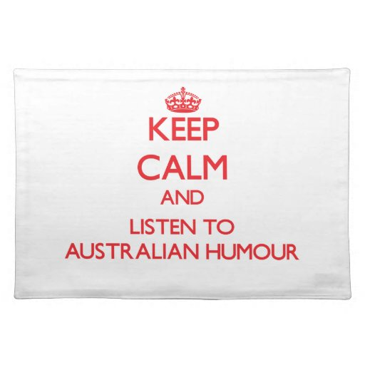 Keep calm and listen to AUSTRALIAN HUMOUR Place Mats