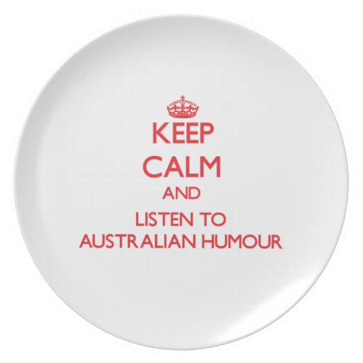 Keep calm and listen to AUSTRALIAN HUMOUR Plate