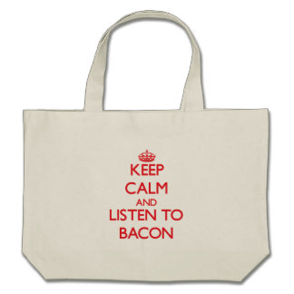 Keep calm and Listen to Bacon Tote Bags