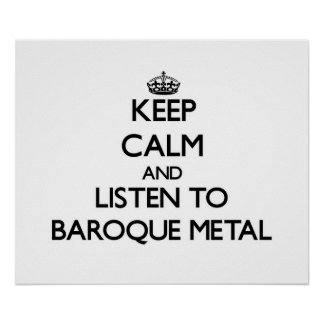 Keep calm and listen to BAROQUE METAL Posters
