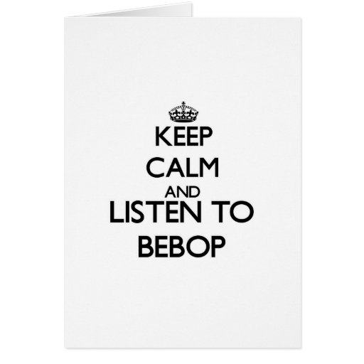 Keep calm and listen to BEBOP Cards