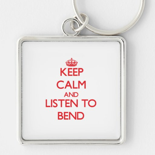 Keep calm and listen to BEND Key Chain