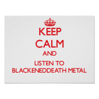 Keep calm and listen to BLACKENEDDEATH METAL Posters