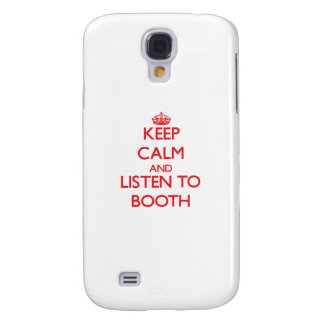 Keep calm and Listen to Booth Galaxy S4 Covers