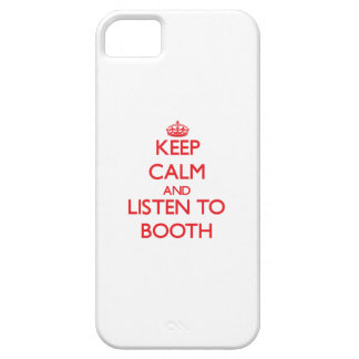 Keep calm and Listen to Booth iPhone 5 Covers
