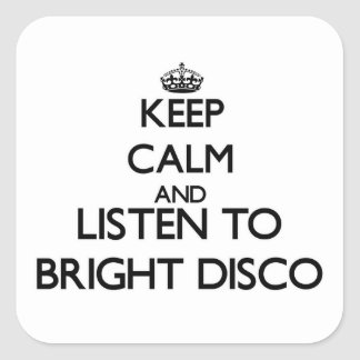 Keep calm and listen to BRIGHT DISCO Square Stickers