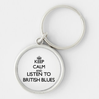 Keep calm and listen to BRITISH BLUES Keychains