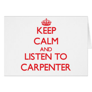 Keep calm and Listen to Carpenter Greeting Card