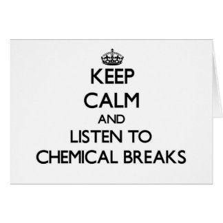 Keep calm and listen to CHEMICAL BREAKS Greeting Cards