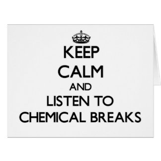 Keep calm and listen to CHEMICAL BREAKS Cards