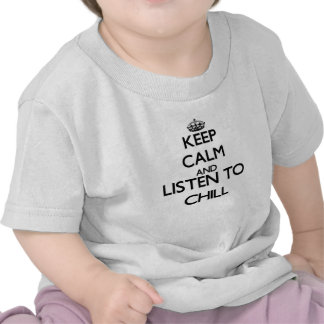 Keep calm and listen to CHILL Tshirt