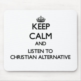 Keep calm and listen to CHRISTIAN ALTERNATIVE Mouse Pad