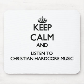 Keep calm and listen to CHRISTIAN HARDCORE MUSIC Mouse Pad