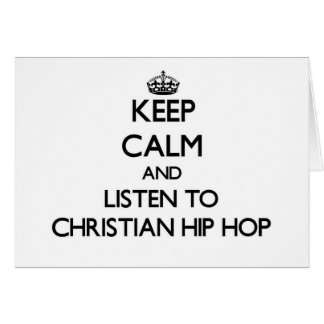 Keep calm and listen to CHRISTIAN HIP HOP Cards