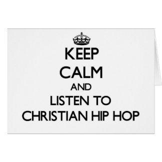 Keep calm and listen to CHRISTIAN HIP HOP Greeting Card