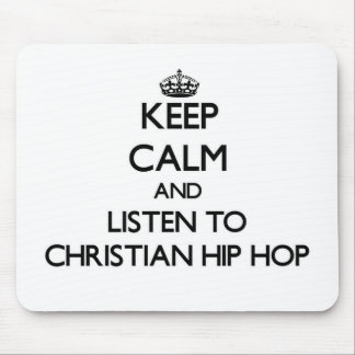Keep calm and listen to CHRISTIAN HIP HOP Mouse Pads