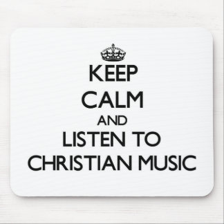 Keep calm and listen to CHRISTIAN MUSIC Mousepad