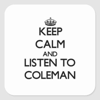 Keep calm and Listen to Coleman Square Sticker