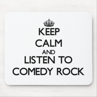 Keep calm and listen to COMEDY ROCK Mouse Pad