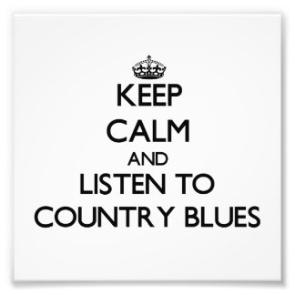 Keep calm and listen to COUNTRY BLUES Photograph
