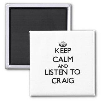 Keep calm and Listen to Craig Fridge Magnet