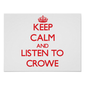 Keep calm and Listen to Crowe Posters