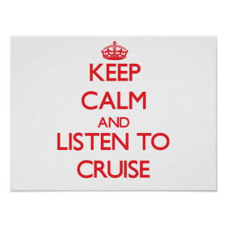 Keep calm and Listen to Cruise Poster