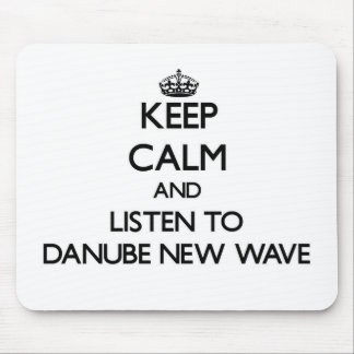 Keep calm and listen to DANUBE NEW WAVE Mouse Pad
