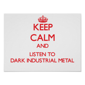 Keep calm and listen to DARK INDUSTRIAL METAL Poster