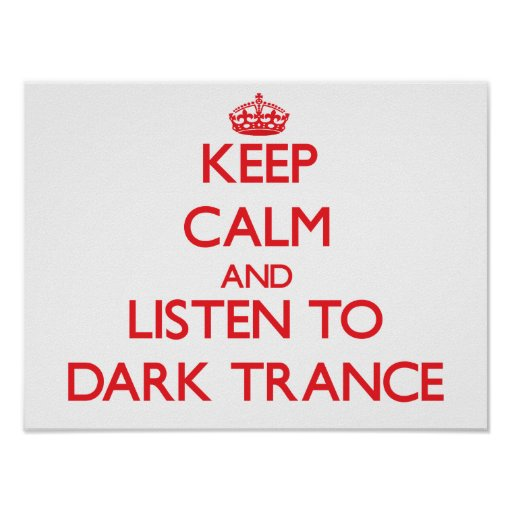 Keep calm and listen to DARK TRANCE Posters