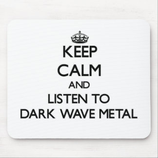 Keep calm and listen to DARK WAVE METAL Mouse Pad