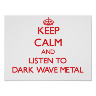 Keep calm and listen to DARK WAVE METAL Posters