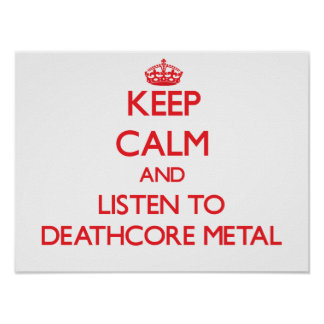 Keep calm and listen to DEATHCORE METAL Poster