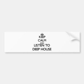 Keep calm and listen to DEEP HOUSE Bumper Stickers
