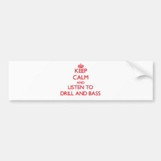 Keep calm and listen to DRILL AND BASS Bumper Stickers