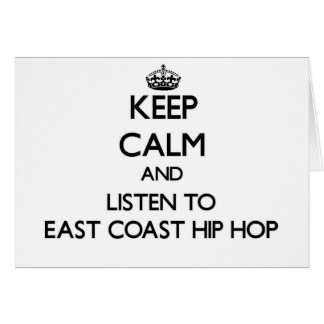 Keep calm and listen to EAST COAST HIP HOP Greeting Card