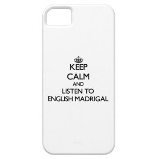 Keep calm and listen to ENGLISH MADRIGAL iPhone 5/5S Cases