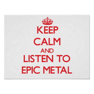 Keep calm and listen to EPIC METAL Posters