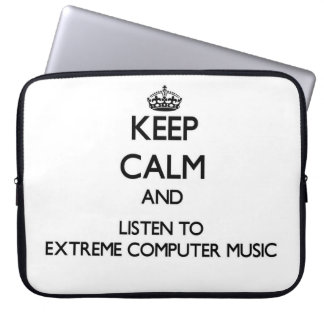 Keep calm and listen to EXTREME COMPUTER MUSIC Laptop Computer Sleeves