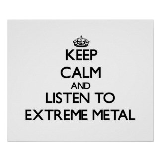 Keep calm and listen to EXTREME METAL Poster