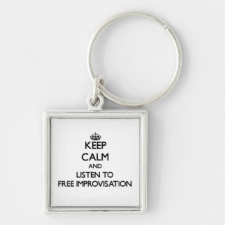 Keep calm and listen to FREE IMPROVISATION Key Chain