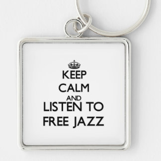 Keep calm and listen to FREE JAZZ Key Chains
