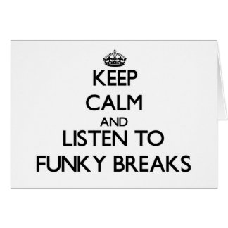 Keep calm and listen to FUNKY BREAKS Greeting Cards