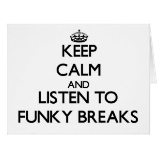 Keep calm and listen to FUNKY BREAKS Cards