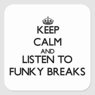 Keep calm and listen to FUNKY BREAKS Stickers