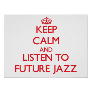 Keep calm and listen to FUTURE JAZZ Posters