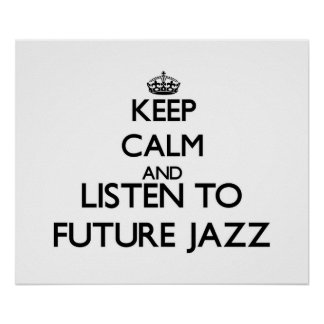 Keep calm and listen to FUTURE JAZZ Poster